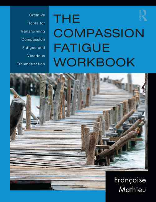 The Compassion Fatigue Workbook By Mathieu, Frantoise
