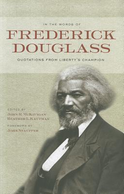 In the Words of Frederick Douglass By Douglass, Frederick/ McKivigan, John R. (EDT)/ Kaufman, Heather L. (EDT)