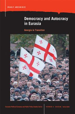 Democracy and Autocracy in Eurasia By Areshidze, Irakly